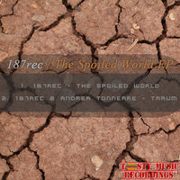 The Spoiled World EP — 187rec