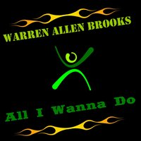 All I Wanna Do — Warren Allen Brooks