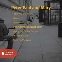 Peter Paul and Mary & the Chad Mitchell Trio — Peter, Paul & Mary, The Chad Mitchell Trio, Peter Paul and Mary,  The Chad Mitchell Trio