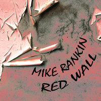 Red Wall — Mike Rankin