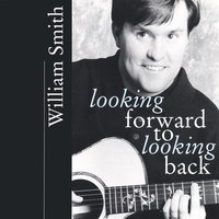 Looking Forward to Looking Back — William Smith