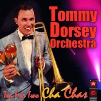 Tea For Two Cha Chas — Tommy Dorsey Orchestra