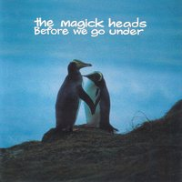 Before We Go Under — The Magick Heads