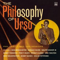 The Philosophy of Urso - Phil Urso's 1953-1959 Sessions — Horace Silver, Charles Mingus, Kenny Clarke, Percy Heath, Bob Brookmeyer, Oscar Pettiford