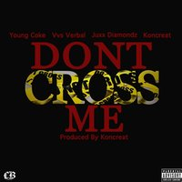 Don't Cross Me — Juxx Diamondz, Koncreat, VVS Verbal, Young Coke