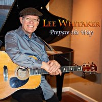 Prepare the Way — Lee Whitaker