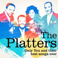 The Platters : Only You and Their Best Songs Ever — The Platters
