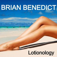 Lotionology — The Singing Fireman, Brian Benedict