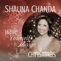 Have Yourself a Merry Little Christmas — Shauna Chanda