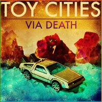 Via Death — Toy Cities