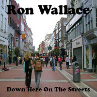 Down Here On The Streets — Ron Wallace, Ronny Zell