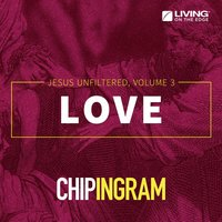 Love - Jesus Unfiltered, Vol. 3 — Chip Ingram