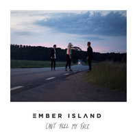 Can't Feel My Face — Ember Island