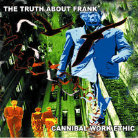 Cannibal Work Ethic — The Truth About Frank