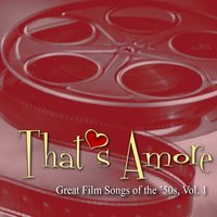 That's Amore: Great Film Songs of The '50s, Vol. 1 — сборник