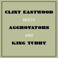 Clint Eastwood Meets Aggrovators and King Tubby — Clint Eastwood