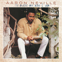 ...To Make Me Who I Am — Aaron Neville