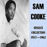 Singles Collection 1957 - 1962 — Sam Cooke