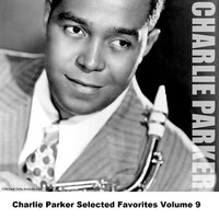 Charlie Parker Selected Favorites Volume 9 — Charlie Parker