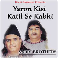 Yaron Kisi Katil Se Kabhi — The Sabri Brothers