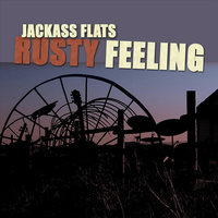 Rusty Feeling — Jackass Flats