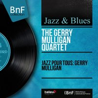 Jazz pour tous: Gerry Mulligan — The Gerry Mulligan Quartet