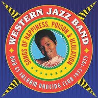 Songs Of Happiness, Poison & Ululation - Dar Es Salaam Dancing Club 1973 - 1975 — Western Jazz Band