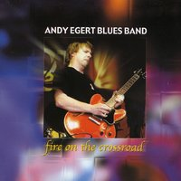 Fire On The Crossroad — Andy Egert Blues Band