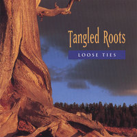 Tangled Roots — Loose Ties