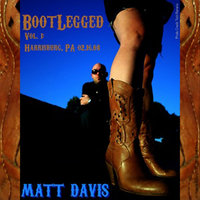 Bootlegged Volume One: Harrisburg, Pa 02/16/08 — Matt Davis