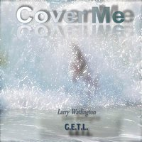 Cover Me — Larry Watlington & G.E.T.L.