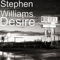 Desire — Stephen Williams
