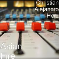 Asian Fire — Christian Alejandro Herz