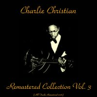 Remastered Collection, Vol. 3 — Charlie Christian, Benny Goodman Sextet / The Metronome All-Stars