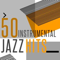 50 Instrumental Jazz Hits — Jazz Instrumentals, Instrumental Music Songs, Instrumental Jazz, Instrumental Jazz|Instrumental Music Songs|Jazz Instrumentals