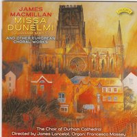 Missa Dunelmi (Durham Mass) And Other European Choral Works — James Lancelot, James MacMillan, The Choir of Durham Cathedral, The Choir of Durham Cathedral|James Lancelot|Francesca Massey, Francesca Massey