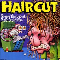 Haircut — George Thorogood & The Destroyers