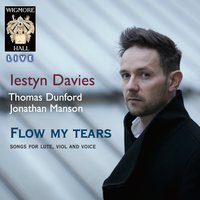 Flow My Tears - Songs For Lute, Viol and Voice - Wigmore Hall Live — Robert Johnson, Nico Muhly, Jonathan Manson, Thomas Dunford, Thomas Campion, Iestyn Davies, Джон Доуленд