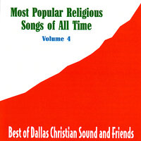 Most Popular Religious Songs Of All Time Vol. 4 — Dallas Christian Adult Concert Choir And Friends