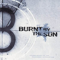 Soundtrack to the Personal Revolution — Burnt By The Sun