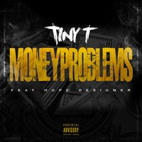 Money Problems (feat. Hope Designer) — Tiny T, Hope Designer