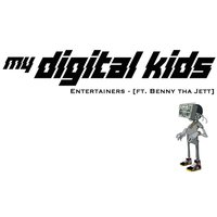 Entertainers  (feat. Benny Tha Jett) — My Digital Kids