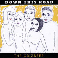 Down This Road — The Grizbees