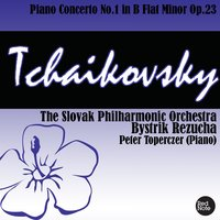 Tchaikovsky: Piano Concerto No.1 in B Flat Minor Op.23 — Slovak Philharmonic Orchestra & Bystrik Rezucha