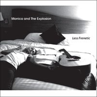 Less Frenetic — Monica and the Explosion