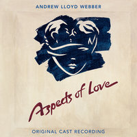 Aspects Of Love — Andrew Lloyd Webber, Michael Reed, Original London Cast