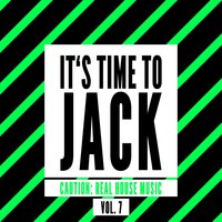 It's Time To Jack (Caution: Real House Music), Vol. 7 — сборник