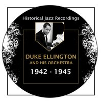 Historical Jazz Recordings: 1942-1945 — Duke Ellington And His Orchestra