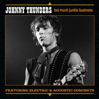 Too Much Junkie Business — Johnny Thunders