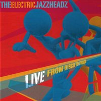 Live from Disco to Frisco — The Electric Jazzheadz